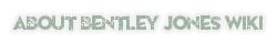 About Bentley Jones Wiki
