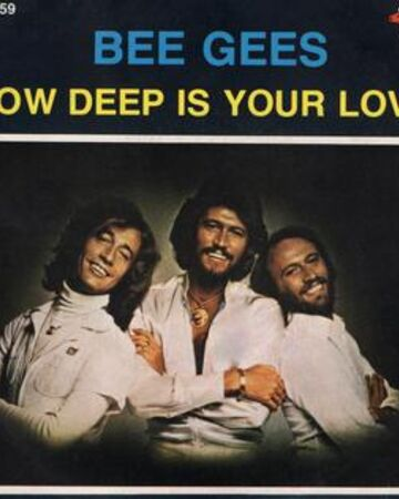 How Deep Is Your Love Bee Gees Song Best Music Wiki Fandom