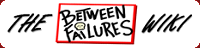 Between Failures Wiki