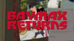 BAYMAX RETURNS