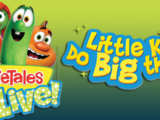VeggieTales Live: Little Kids Do Big Things!