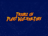 Trouble on Planet Wait-Your-Turn/Commentary