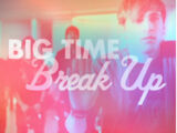 Big Time Break-Up