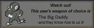 Weapon of choice, big daddy