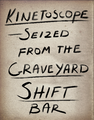 Kinetoscope Graveyard Shift Bar.png