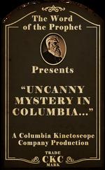 Kinetoscope Uncanny Mystery in Columbia