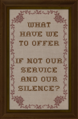 Cross-stitch What We Have to Offer If Not Our Service and Our Silence.png