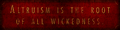 Altruism Is The Root Of All Wickedness. Banner.png