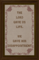 Cross-stitch The Lord Gave Us Life We Gave Him Disappointment.png