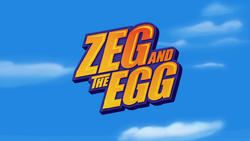 Zeg and the Egg title card