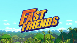 Fast Friends title card