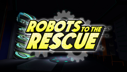 Robots to the Rescue title card