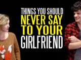 Seven Things You Should NEVER Say to Your Girlfriend