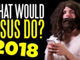 What Would Jesus Do (in 2018)?!