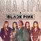 BLACKPINK & Dua Lipa Kiss and Make Up