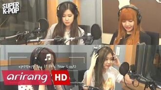 Super K-Pop BLACKPINK (블랙핑크) & As If It's Your Last (마지막처럼) Arirang Radio