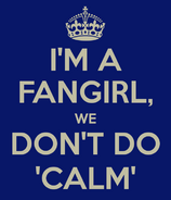 I-m-a-fangirl-we-don-t-do-calm (2)