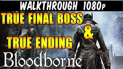 Bloodborne - Walkthrough TRUE FINAL BOSS & TRUE ENDING Gameplay Walkthrough 1080p PS4