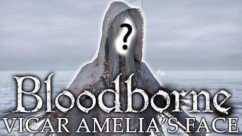Bloodborne ► TRUE Human Vicar Amelia Face REVEALED!