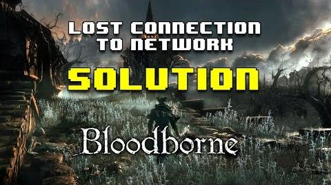 Fix Solution to Lost Connection to Network in Bloodborne - Something Like That