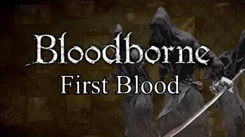 Bloodborne First Blood - Forbidden Woods & Shadows of Yharnam