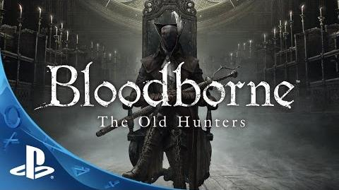 Bloodborne The Old Hunters - Expansion DLC Trailer PS4