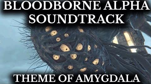 Bloodborne Alpha Soundtrack Theme of Amygdala False God Hymn