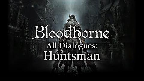 Bloodborne All Dialogues Huntsman (Multi-language)
