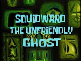 11b Squidward, the Unfriendly Ghost