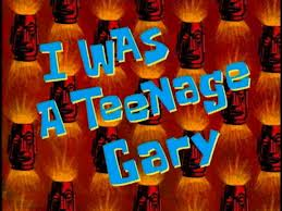 13b I Was a Teenage Gary