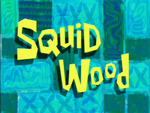 Squid Wood