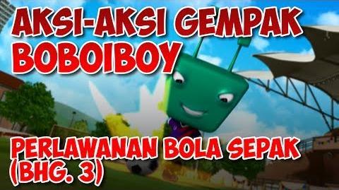 BoBoiBoy Perlawanan Bola Sepak Bahagian 3