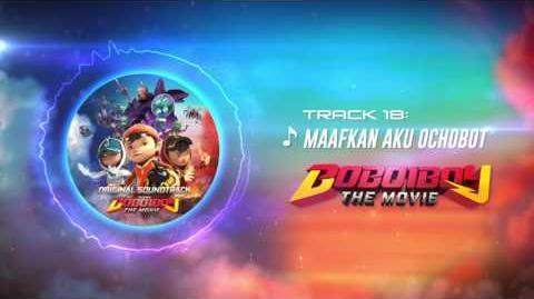 BoBoiBoy The Movie OST - Track 18 (Maafkan Aku Ochobot)