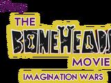 The Boneheads Movie: Imagination Wars