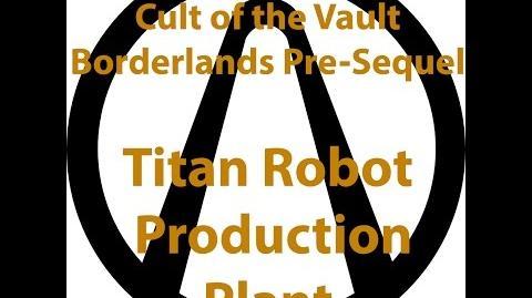 Borderlands Pre Sequel - Cult of the Vault (Titan Robot Production Plant)