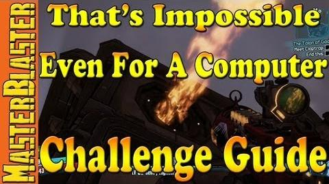Borderlands 2 That's Impossible, Even For A Computer Challenge Guide