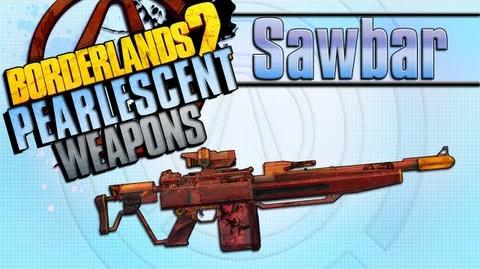 BORDERLANDS 2 *Sawbar* Pearlescent Weapons Guide!!!