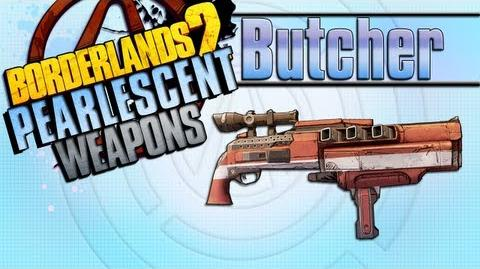 BORDERLANDS 2 *Butcher* Pearlescent Weapons Guide!!!
