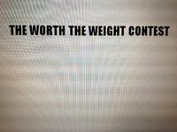 The Worth The Weight Contest