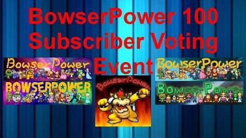 BowserPower 100 Subscriber Voting Event (CLOSED)