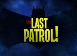 The Last Patrol!