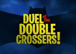 Duel of the Double Crossers!
