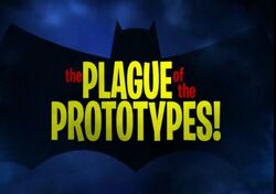 Plague of the Prototypes!