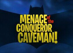 Menace of the Conqueror Caveman!