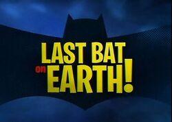 The Last Bat On Earth!