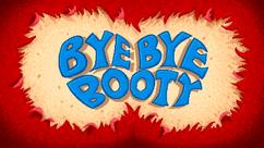 Bye Bye Booty
