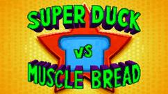 Super Duck vs. Muscle Bread