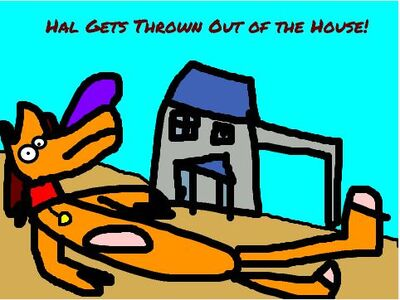 Hal Gets Thrown Out of The House!