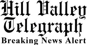 Hill Valley Telegraph Breaking News Alert