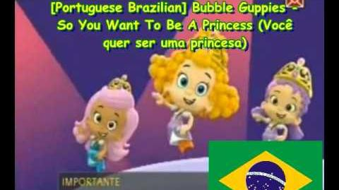 Portuguese Brazilian Bubble Guppies - So You Want To Be A Princess (Você quer ser uma princesa)